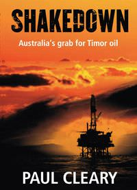 Shakedown: Australia's grab for Timor's oil