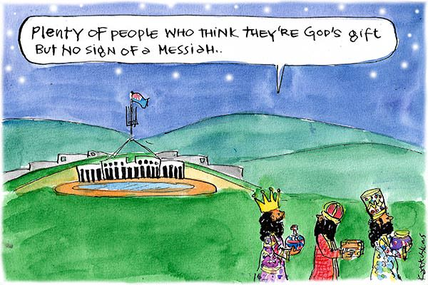 The Three Wise Men pass by Parliament House remarking, 'Plenty of people who think they're God's gift, but no Messiah.' Cartoon by Fiona Katauskas