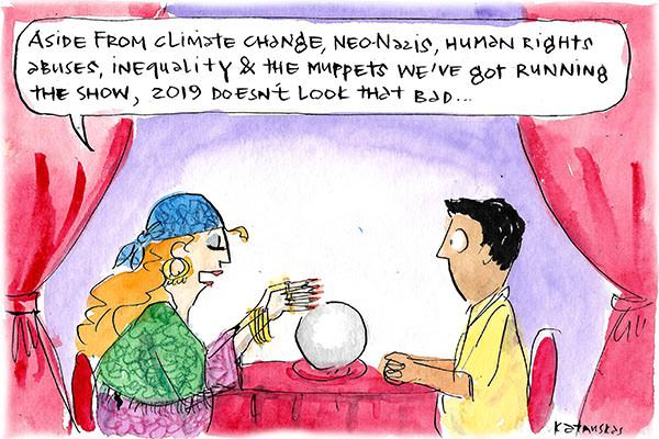 A fortune teller looks into a crystal ball and says 'Aside from climate change, neo-Nazis, human rights abuses, inequality and the muppets we've got running the show, 2019 doesn't look that bad.' Cartoon by Fiona Katauskas