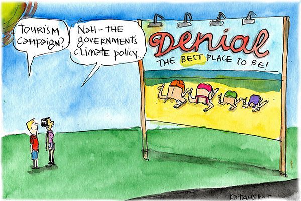 A billboard depicts people at a beach with their heads buried in the sand and the slogan Denial, the best place to be. Someone nearby notes that it's not a tourism campaign but the government's climate policy. Cartoon by Fiona Katauskas
