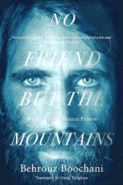 No Friend But the Mountains: Writing from Manus Prison, by Behrouz Boochani