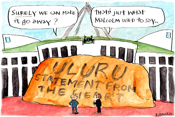 In this Fiona Katauskas cartoon, Scott Morrision observes miniature Uluru looming in front of Parliament House. 'Surely we can make it go away?' he says. 'That's just what Malcolm used to say,' replies a staffer.