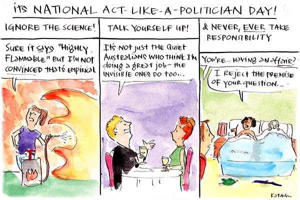 In this Fiona Katauskas cartoon, 'National Act Like a Politician Day' promotes ignoring the science, talking yourself up and never taking responsibility.