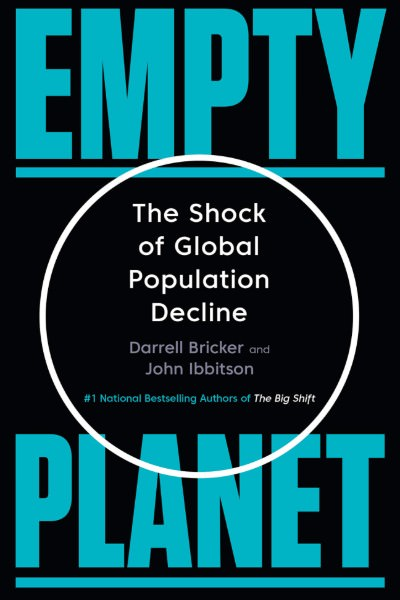 Darrel Bricker and John Ibbitson's Empty Planet: The Shock of Global Population Decline
