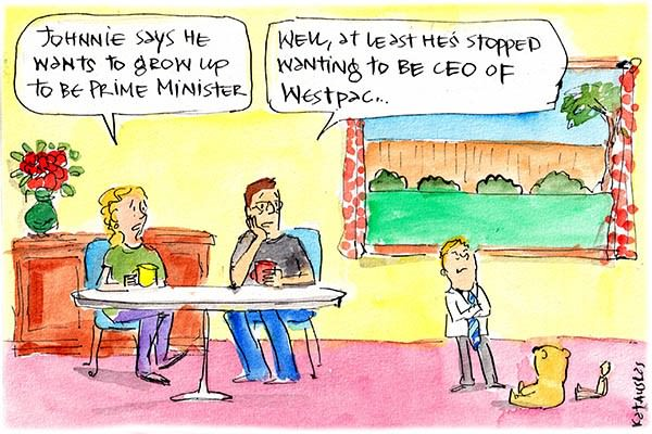 In this Fiona Katauskas cartoon, a woman laments that her son wants to grow up to be Prime Minister, while a man observes that at least he has stopped wanting to be CEO of a bank.