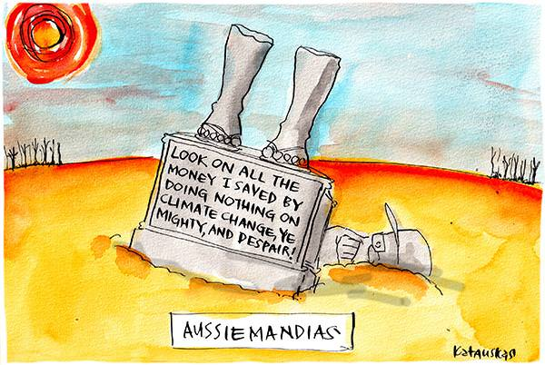 In this Fiona Katauskas cartoon, a broken statue of Scott Morrison stands in a desert landscape. The statue reads, 'Look on all the money I saved by doing nothing, ye mighty, and despair!' The bottom tagline reads, 'Aussiemandias'.