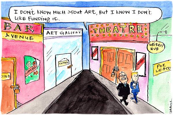 In this Fiona Katauskas cartoon, Scott Morrison walks along a street with a closed bars, gallery, theatre and writers hub. He says, 'I don't know much about art, but I know I don't like funding it,'