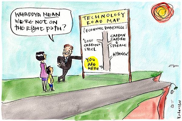 "In this Fiona Katauskas cartoon, on a road leading off to a cliff face, Angus Taylor says, 'Whaddaya mean we're not on the right path?' He leans against a sign reading: 'Technology roadmap: Economic boomsville'. The map shows a series of deadends called ""Low carbon"" steel, carbon capture and storage and hydrogen."
