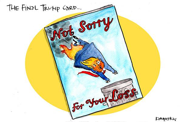 In this Fiona Katauskas cartoon, under the title 'The final Trump card' a greeting card reading 'Not sorry for your loss'. It pictures Donald Trump on fire being launched into a bin.