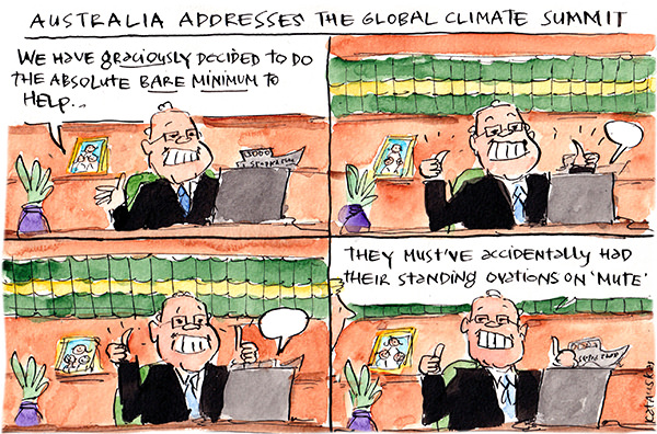 In this Fiona Katauskas cartoon, under the title 'Australia addresses the Global Climate Summit', Scott Morrison is talking on a Zoom call. 'We have graciously decided to do the absolute bare minimum to help...' He does a double thumbs up, pauses for applause and gets no response. 'They must've had their standing ovations on mute,' he says.