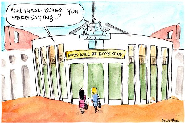 "In this Fiona Katauskas cartoon, two women approach Parliament House. On the front there is a sign, ""Boys will be boys club."" ""'Cultural issues'"" you were saying?"" one woman remarks."