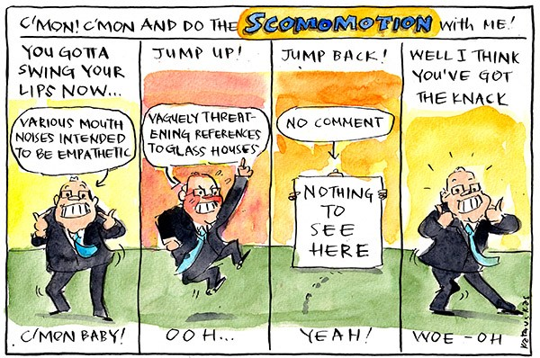 In this Fiona Katauskas cartoon, the title reads, 'C'mon! C'mon and do the Scomomotion with me!' In the first panel: 'You gotta swing your lips now.' Scott Morrison points to his mouth. The accompanying text: 'Various mouth noises intended to be empathetic.' Second panel: 'Jump up!' Scott Morrison jumping up. Accompanying text: 'Vaguely threatening references to glass houses.' Third panel: 'Jump back!' Scott Morrison hides behind a sign reading 'nothing to see here.' Accompanying text: 'No comment.' Fourth panel: 'Well I think I've got the knack.' Scott Morrison doing a double thumbs up.
