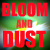 Bloom and Dust