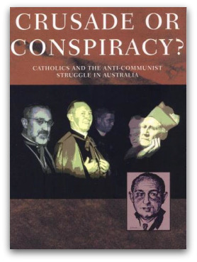 Crusade or Conspiracy: Catholics and the Anti-Communist Struggle in Australia, by Bruce Duncan