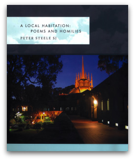 'A Local Habitation: Poems and Homilies' by Peter Steele SJ