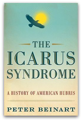 Peter Beinart: The Icarus Syndrome: A History of American Hubris