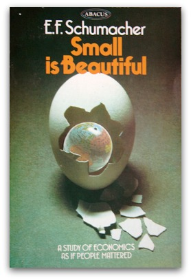 Small Is Beautiful, by E. F. Shumacher