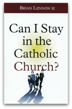 Can I Stay in the Catholic Church? by Brian Lennon