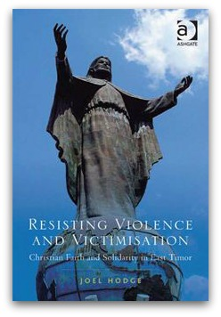 Joel Hodge's Resisting Violence and Victimisation: Christian Faith and Solidarity in East Timor (book cover)