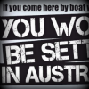 Slogan in stylised text reads 'If you come here by boat you won't be settled in Australia'