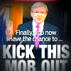 Daily Telegraph cover features a photo of Kevin Rudd looking goofy and a headline that reads 'Finally you now have the chance to KICK THIS MOB OUT'