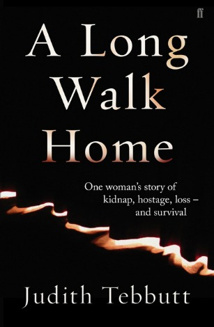 Cover of Judith Tebbutt's book 'A Long Walk Home' with the subheading 'One woman's story of kidnap, hostage, loss - and survival'