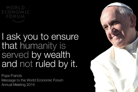 Pope Francis alongside the quote 'I ask you to ensure that humanity is served by wealth and not ruled by it'