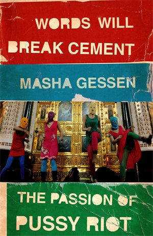 Cover of Masha Gessen's Words Will Break Cement features members of Pussy Riot in balaclavas dancing