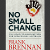 Cover of 'No Small Change: The Road to Recognition for Indigenous Australia'