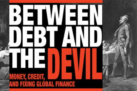 Between Debt and the Devil: Money, Credit, and Fixing Global Finance by Adair Turner