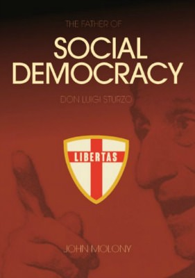Don Luigi Sturzo: The Father Of Social Democracy, by John Molony