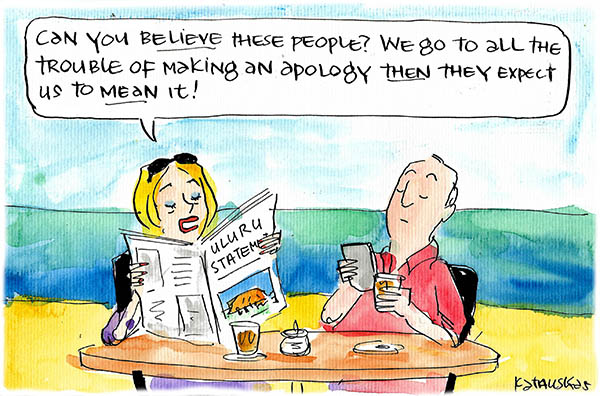 Can you believe these people? We go to all the trouble of making an apology and then they expect us to mean it! Cartoon by Fiona Katauskas