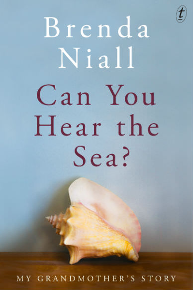 Brenda Niall, Can You Hear the Sea? My grandmother's story, Text Publishing, ISBN 9781925498790