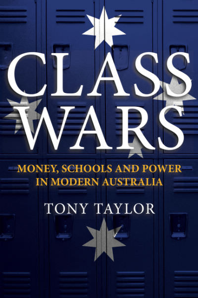 Tony Taylor, Class Wars: Money, Schools and Power in Modern Australia, Monash University Publishing, ISBN 978 1 925495 46 1