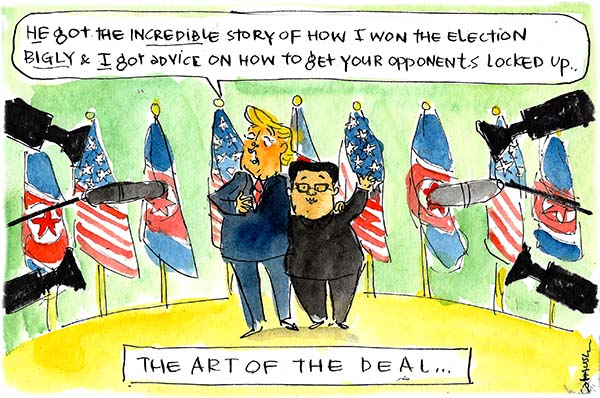 Donald Trump stands beside Kim Jong-un and says 'He got the incredible story of how I won the election bigly and I got advice on how to get your opponents locked up.' Cartoon by Fiona Katauskas