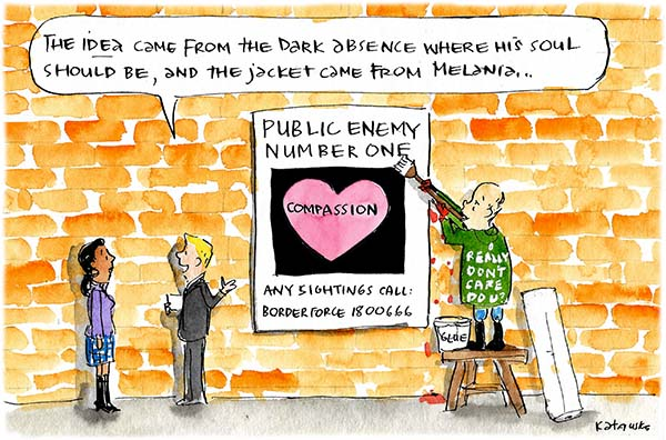 Peter Dutton wearing an 'i really don't care do you' jacket puts up a poster that declares compassion as public enemy number one. A bystander says 'the idea came from the dark absence where his soul should be, and the jacket came from Melania'. Cartoon by Fiona Katauskas