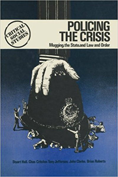 Policing the Crisis — Mugging, the State, and Law and Order, Stuart Hall et al.