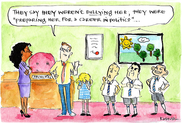 Tony Abbott and Peter Dutton in school boys uniforms beside a little girl who is crying. Man informs school principal that 'they weren't bullying her, they were preparing her for a life in politics'. Cartoon by Fiona Katauskas