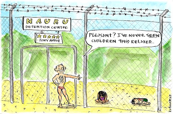 Tony Abbott points to depressed asylum seeker children in Nauru detention and says 'Pleasant? I've never seen children this relaxed.' Cartoon by Fiona Katauskas
