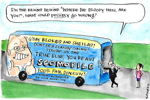 "Scott Morrison declares 'I'm the brains behind 'Where the bloody hell are you"", what could possible go wrong?' while standing next to his ScoMobile bus which is covered in Aussie slang. Cartoon by Fiona Katauskas"
