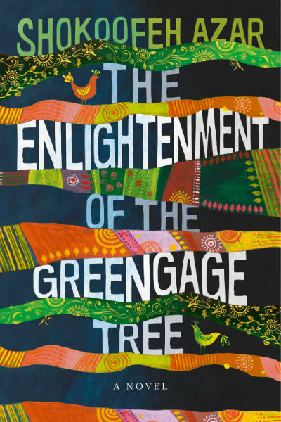 The Enlightenment of the Greengage Tree, by Shokoofeh Azar (translated by Adrien Kijek)
