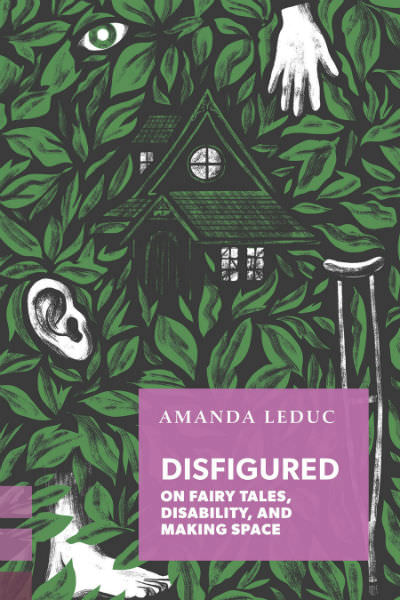 Disfigured: On Fairy Tales, Disability and Making Space, by Amanda Leduc