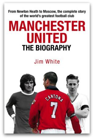 Manchester United: A Biography, by Jim White