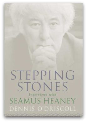 Stepping Stones, interviews with Seamus Heaney, by Dennis O'Driscoll