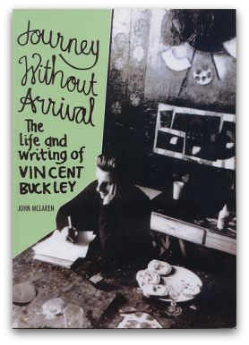 John McLaren: Journey Without Arrival: The Life and Writing of Vincent Buckley. North Melbourne, Australian Scholarly Publishing, 2009. ISBN 9781921509292
