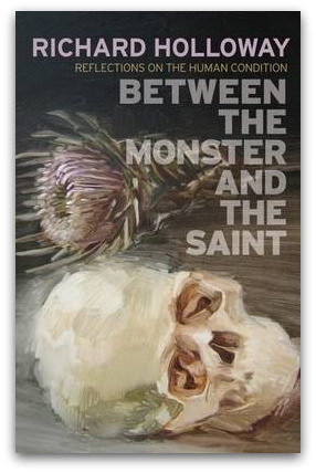 Richard Holloway, Between the Monster and the Saint