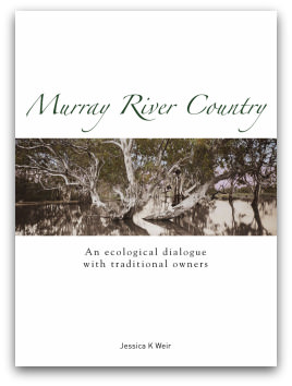 Jessica K Weir: Murray River Country — An Ecological Dialogue With Traditional Owners
