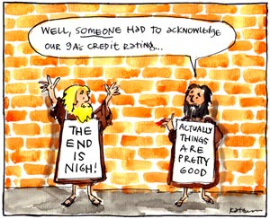 'Credit where it's due', by Fiona Katauskas. Cartoon: Two doomsday profits. One holds a placard reading 'The end is nigh'. The other has a sign that says 'Actually, things are pretty good' as he declares that 'Well, someone had to acknowledge our 9A's credit rating