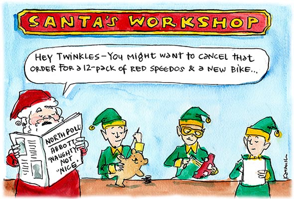 In Fiona Katauskas' cartoon 'Abbott's Christmas present', Santa instructs his elves to 'cancel the order for red speedos and a new bike' after reading the newspaper headline 'North Poll: Abbott naughty not nice'