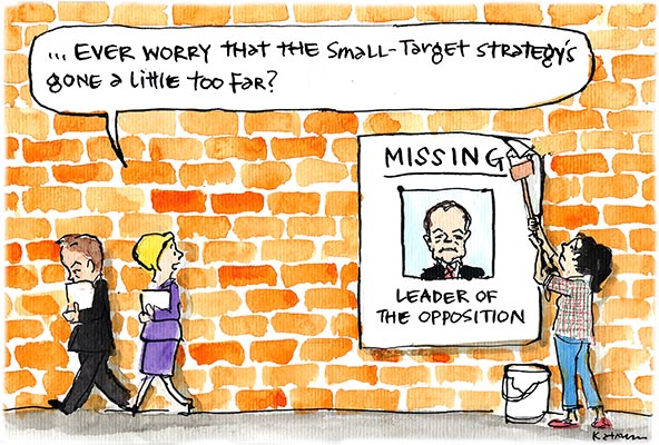 Fiona Katauskas' cartoon 'Where's Bill Shorten?' shows a poster declaring the Leader of the Opposition 'Missing' while a passerby remarks 'Ever worry that the small-target strategy's gone a little too far?'
